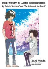 "From Truant to Anime Screenwriter: My Path to ""Anohana"" and ""The Anthem of the Heart"""